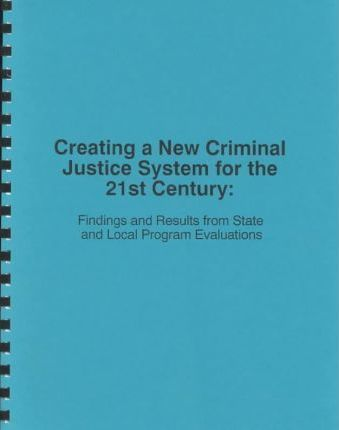 Creating a New Criminal Justice System for the 21st Century