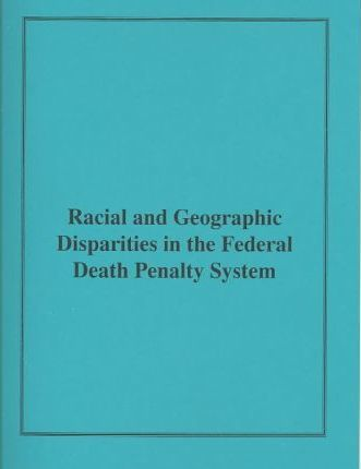 Racial and Geographic Disparities in the Federal Death Penalty System