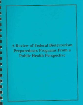 A Review of Federal Bioterrorism Preparedness Programs from a Public Health Perspective