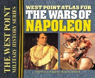 The West Point Atlas for the Wars of Napoleon: The West Point Military History Series