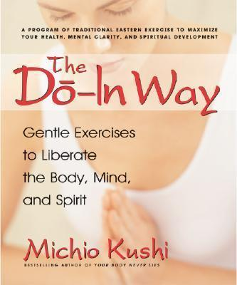 The Do-In Way : Gentle Exercises to Liberate the Body, Mind, and Spirit – Michio Kushi