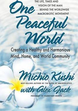 One Peaceful World : Creating a Healthy and Harmonious Mind, Home, and World Community