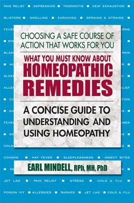 What You Must Know About Homeopathic Remedies  A Concise Guide to Understanding and Using Homeopathy