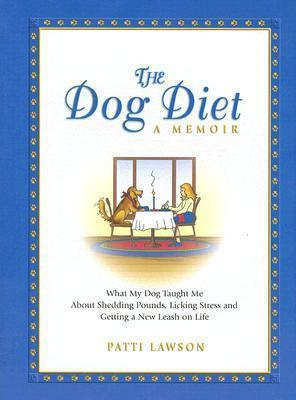 The Dog Diet : What My Dog Taught Me about Shedding Pounds, Licking Stress and Getting a New Leash on Life