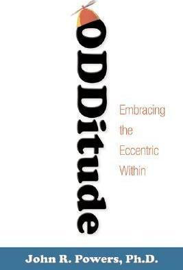 Odditude  Finding the Passion for Who You are and What You Do