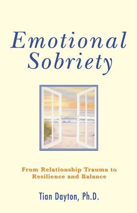 Emotional Sobriety : From Relationship Trauma to Resilience and Balance