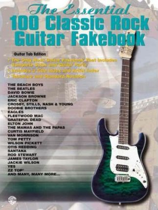 The Essential 100 Classic Rock Guitar Fakebook  Authentic Guitar Tab