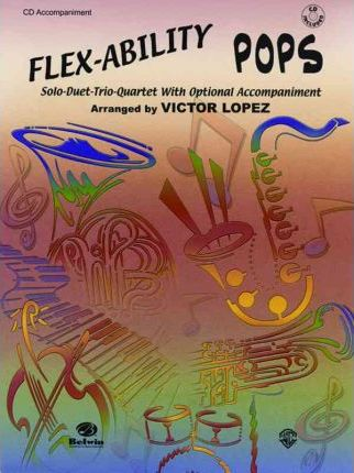 Flex-Ability Pops -- Solo-Duet-Trio-Quartet with Optional Accompaniment