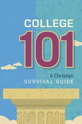 College 101  A Christian Survival Guide