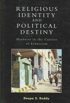 Religious Identity and Political Destiny  'Hindutva' in the Culture of Ethnicism