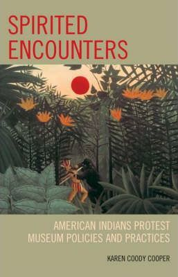 Spirited Encounters: American Indians Protest Museum Policies and Practices