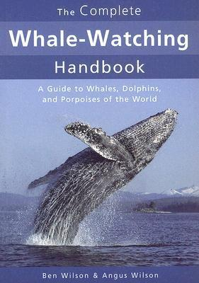 The Complete Whale-Watching Handbook : A Guide to Whales, Dolphins, and Porpoises of the World