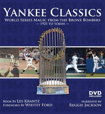 Yankee Classics  World Series Magic from the Bronx Bombers, 1921 to Today