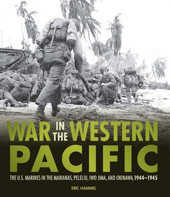 War in the Western Pacific : The U.S. Marines in the Marianas, Peleliu, Iwo Jima, and Okinawa, 1944-1945