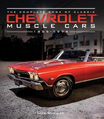 the complete book of classic chevrolet muscle cars : mike mueller