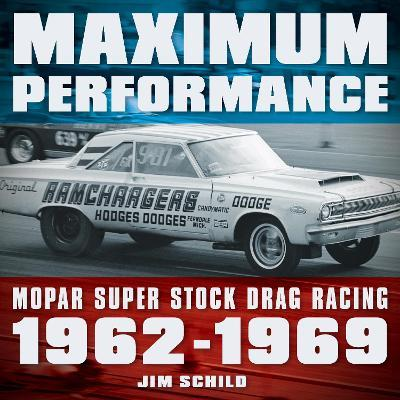 Maximum Performance  Mopar Super Stock Drag Racing 1962 - 1969