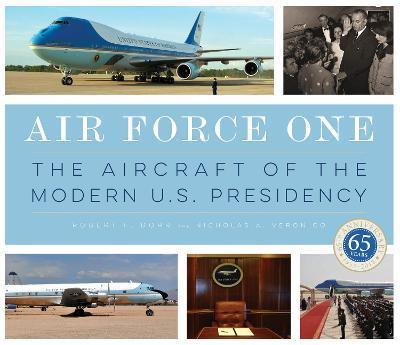 Air Force One : The Aircraft of the Modern U S  Presidency