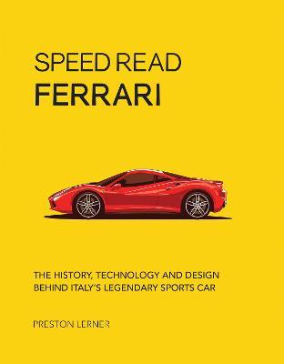 Speed Read Ferrari  The History, Technology and Design Behind Italy's Legendary Automaker