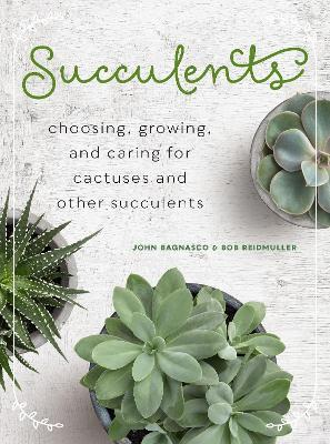 Succulents : Choosing, Growing, and Caring for Cactuses and other Succulents