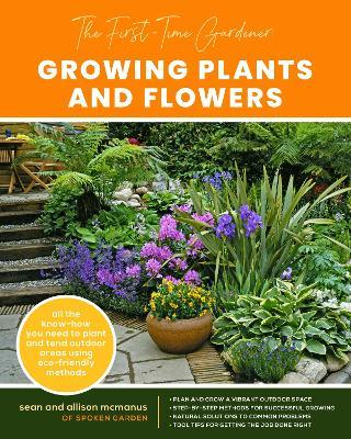 The First-Time Gardener: Growing Plants and Flowers: Volume 2