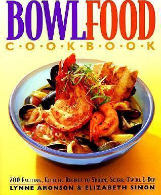 The bowl food cookbook lyn aronson 9780761100027 the bowl food cookbook forumfinder Choice Image