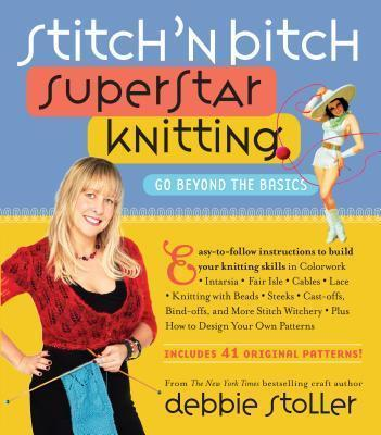 Stitch 'n Bitch Superstar Knitting : Go Beyond the Basics