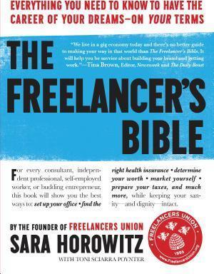 The Freelancer's Bible : Everything You Need to Know to Have the Career of Your Dreams--On Your Terms