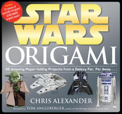 Star Wars Origami : 36 Amazing Paper-Folding Projects from a Galaxy Far, Far Away...