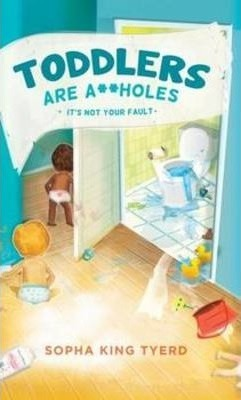 Toddlers Are A**holes: Its Not Your Fault