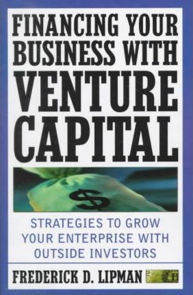 Financing Your Business with Venture Capital  Strategies to Grow Your Enterprise with outside Investors