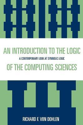 An Introduction to the Logic of the Computing Sciences  A Contemporary Look at Symbolic Logic