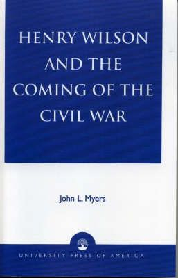 Henry Wilson and the Coming of the Civil War