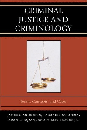 Criminal Justice and Criminology  Terms, Concepts, and Cases