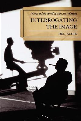 Interrogating the Image  Movies and the World of Film and Television