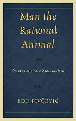Man the Rational Animal  Questions and Arguments
