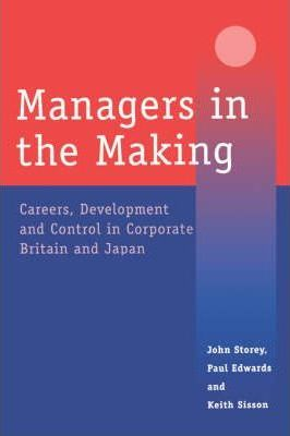 Managers in the Making: Careers, Development and Control in Corporate Britain and Japan