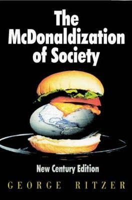 mcdonaldization of society The mcdonaldization of society george ritzer introduced the concept of mcdonaldization with his 1993 book, the mcdonaldization of society since that time the concept has become central within the field of sociology and especially within the sociology of globalization.