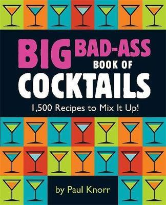 Big Bad-Ass Book of Cocktails