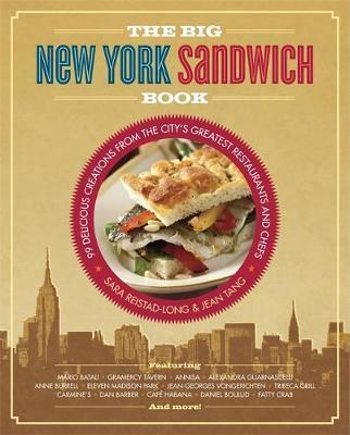 The Big New York Sandwich Book : 99 Delicious Creations from the City's Greatest Restaurants and Chefs