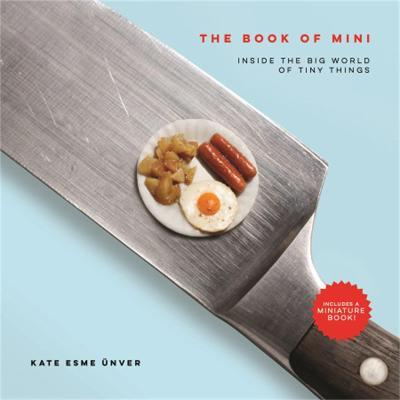 The Book of Mini : Inside the Big World of Tiny Things