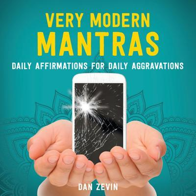 Very Modern Mantras : Daily Affirmations for Daily Aggravations