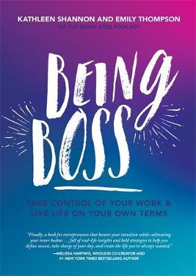 Being Boss : Take Control of Your Work and Live Life on Your Own Terms