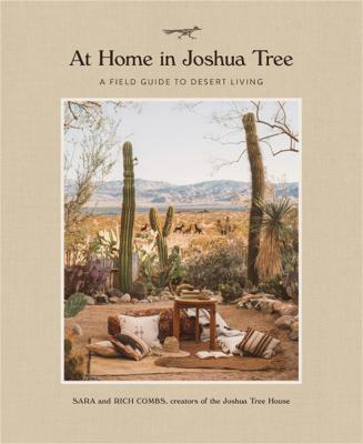 At Home in Joshua Tree : A Field Guide to Desert Living