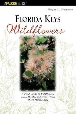 Florida Keys: A Field Guide to Wildflowers, Trees, Shrubs, and Woody Vines of the Florida Keys