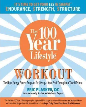 100 Year Lifestyle Workout : The High Energy Fitness Program for Living at Your Peak Throughout Your Lifetime