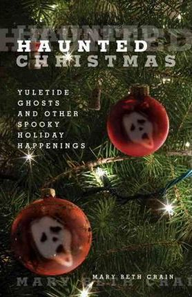 Haunted Christmas  Yuletide Ghosts And Other Spooky Holiday Happenings