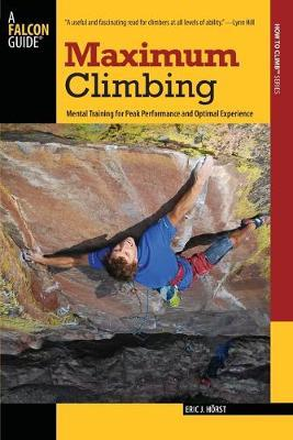 Maximum Climbing : Mental Training For Peak Performance And Optimal Experience