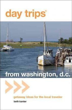 Day Trips from Washington, D.C.  Getaway Ideas for the Local Traveler