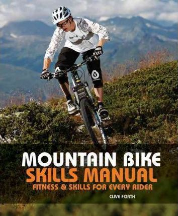 Mountain Bike Skills Manual : Fitness And Skills For Every Rider
