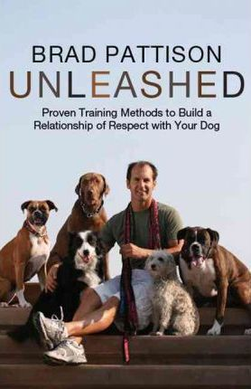 Unleashed: Proven Training Methods to Build a Relationship of Respect with Your Dog